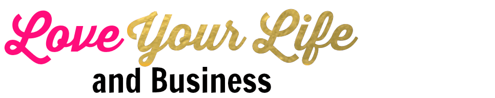 Love Your Life & Business